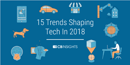 CB Insights Report - 15 Tech Trends for 201822.png